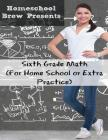 Sixth Grade Math: (For Homeschool or Extra Practice) Cover Image