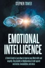 Emotional Intelligence: A Useful Guide to Learn How to Improve your Mind skills and empathy. Stop Anxiety in Relationships & fight against nar (Creativity #6) Cover Image