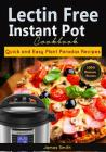 Lectin Free Instant Pot Cookbook: Quick and Easy Lectin Free Recipes Plant Paradox Cookbook Cover Image