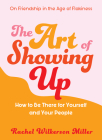 The Art of Showing Up: How to Be There for Yourself and Your People Cover Image
