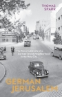German Jerusalem: The Remarkable Life of a German-Jewish Neighborhood in the Holy City Cover Image