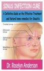 Sinus Infection Cure: A Definitive Guide on the effective treatment and natural home remedies for sinusitis Cover Image