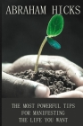 Abraham Hicks: The Most Powerful Tips For Manifesting The Life You Want: Psychology Law Of Attraction Book Cover Image