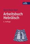 Arbeitsbuch Hebraisch: Materialien, Beispiele Und Ubungen Zum Biblisch-Hebraisch (Utb M #2429) Cover Image