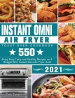 Instant Omni Air Fryer Toast Oven Cookbook 2021: 550 Enjoy Easy Tasty and Healthy Recipes on A Budget With Instant Omni Air Fryer Cook Cover Image