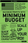 Maximum Profits with Minimum Budget [7 in 1]: 120+ Perfected Strategies to Build a Profitable Business and Become a Professional Investor Cover Image