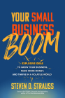 Your Small Business Boom: Explosive Ideas to Grow Your Business, Make More Money, and Thrive in a Volatile World Cover Image
