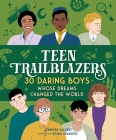 Teen Trailblazers: Boys Who Dared: 30 Go-Getters Whose Dreams Changed the World Cover Image