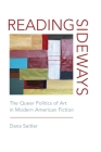 Reading Sideways: The Queer Politics of Art in Modern American Fiction Cover Image
