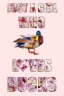 Just A Girl Who Loves Ducks: A Notebook For Girls Cover Image