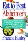 Eat to Beat Alzheimer's: Delicious Recipes and New Research to Prevent and Slow Dementia Cover Image