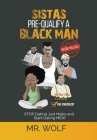 SISTAS PRE-QUALIFY A BLACK MAN In The 21st CENTURY BEFORE YOU DATE: STOP Dating Just Males and Start Dating MEN! Cover Image
