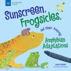 Sunscreen, Frogsicles, and Other Amazing Amphibian Adaptations (Picture Book Science) Cover Image
