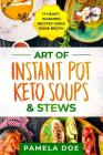 Art of Instant Pot Keto Soups & Stews: 17 Heart-warming recipes using Bone Broth Cover Image