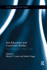Arts Education and Curriculum Studies: The Contributions of Rita L. Irwin (Studies in Curriculum Theory) Cover Image
