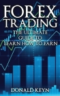 Forex Trading The Ultimate Guide to Learn How to Earn Cover Image
