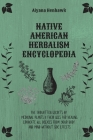 Native American Herbalism Encyclopedia: The Forgotten Secrets of Medicinal Plants & Their Uses For Healing. Eradicate All Diseases From Your Body and Cover Image