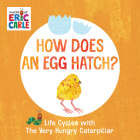 How Does an Egg Hatch?: Life Cycles with The Very Hungry Caterpillar (The World of Eric Carle) Cover Image