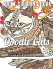 Doodle Cats Coloring Book: An Adult Coloring Book Featuring Fun and Relaxing Cat Designs Cover Image