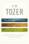 A. W. Tozer: Three Spiritual Classics in One Volume: The Knowledge of the Holy, The Pursuit of God, and God's Pursuit of Man Cover Image