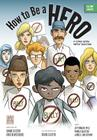 How to Be a Hero: A Comic Book about Bullying Cover Image