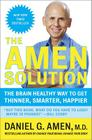 The Amen Solution: The Brain Healthy Way to Get Thinner, Smarter, Happier Cover Image