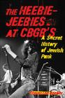 The Heebie-Jeebies at CBGB's: A Secret History of Jewish Punk Cover Image