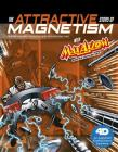 The Attractive Story of Magnetism with Max Axiom Super Scientist: 4D an Augmented Reading Science Experience (Graphic Science 4D) Cover Image