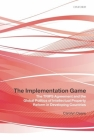 The Implementation Game: The Trips Agreement and the Global Politics of Intellectual Property Reform in Developing Countries Cover Image
