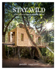 Stay Wild: Cabins, Rural Getaways and Sublime Solitude Cover Image