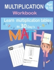 multiplication workbook: learn multiplication tables in 30 days: Multiplication Made Easy Math Workbook for 3rd 4th 5th Grades, Everyday Math P Cover Image