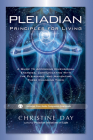 Pleiadian Principles for Living: A Guide to Accessing Dimensional Energies, Communicating With the Pleiadians, and Navigating These Changing Times Cover Image