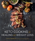 Keto Cooking for Healing and Weight Loss: 80 Delicious Low-Carb, Grain- and Dairy-Free Recipes Cover Image