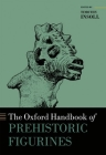 The Oxford Handbook of Prehistoric Figurines Cover Image