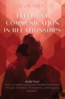 EFFECTIVE COMMUNICATION IN RELATIONSHIPS - Build Trust: How to Create a Loving and Healthy Relationship Through the Power of Coherence, Listening, and Cover Image