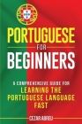 Portuguese for Beginners: A Comprehensive Guide for Learning the Portuguese Language Fast Cover Image
