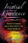 Inertial Guidance: Vibration & Frequency: How to Attune Them For Your Journey Through Life Cover Image