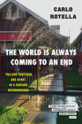 The World Is Always Coming to an End: Pulling Together and Apart in a Chicago Neighborhood (Chicago Visions and Revisions) Cover Image