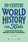 20th Century World History for Kids: The Major Events That Shaped the Past and Present Cover Image