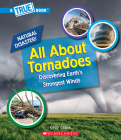 All About Tornadoes (A True Book: Natural Disasters) (Library Edition) (A True Book (Relaunch)) Cover Image