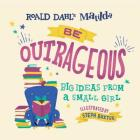 Matilda: Be Outrageous: Big Ideas from a Small Girl Cover Image