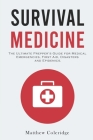 Survival Medicine: The Ultimate Prepper's Guide for Medical Emergencies, First Aid, Disasters and Epidemics Cover Image
