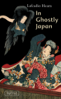 In Ghostly Japan: Spooky Stories with the Folklore, Superstitions and Traditions of Old Japan (Tuttle Classics) Cover Image