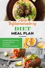 Anti-Inflammatory Diet Meal Plan: A Detailed Meal Plan to Heal Your Body, Reducing Inflammation with Quickly Tasty Recipes Cover Image