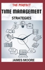The Perfect Time Management Srategies: The act of controlling your schedule Cover Image