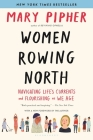 Women Rowing North: Navigating Life's Currents and Flourishing As We Age Cover Image