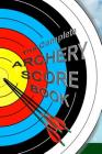 The Complete ARCHERY SCORE BOOK: Keep track of scores, dates, rounds, distances, locations. Cover Image