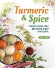 Turmeric & Spice: Indian Cuisine for the Mind, Body and Spirit Cover Image