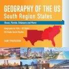 Geography of the US - South Region States (Texas, Florida, Delaware and More) - Geography for Kids - US States - 5th Grade Social Studies Cover Image