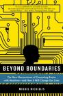 Beyond Boundaries: The New Neuroscience of Connecting Brains with Machines---and How It Will Change Our Lives Cover Image